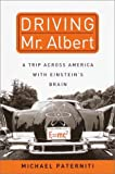 Paterniti, Michael: Driving Mr. Albert : A Trip Across America with Einstein's Brain