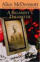 A Bigamist's Daughter by Alice McDermott