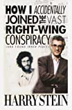 Stein, Harry: How I Accidentally Joined the Vast Right-Wing Conspiracy (And Found Inner Peace)