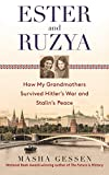 Gessen, Masha: Ester And Ruzya: How My Grandmothers Survived Hitler&#39;s War And Stalin&#39;s Peace
