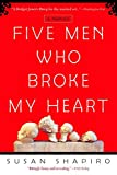 Shapiro, Susan: Five Men Who Broke My Heart