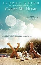Carry Me Home: A Novel by Sandra Kring