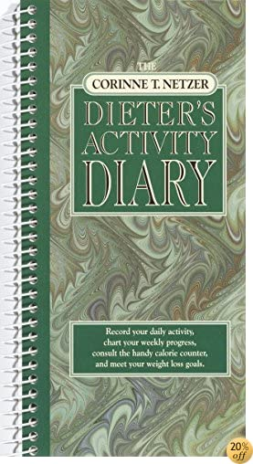 The Corinne T. Netzer Dieter's Activity Diary: Record Your Daily Activity, Chart Your Weekly Progress, Consult the Handy Calorie Counter, and Meet Your Weight Loss Goals