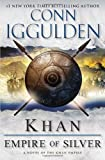 Iggulden, Conn: Khan: Empire of Silver: A Novel of the Khan Empire (Conqueror Series)