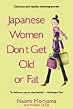 Doyle, William: Japanese Women Don't Get Old or Fat: Secrets of My Mother's Tokyo Kitchen