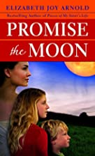 Promise the Moon by Elizabeth Joy Arnold