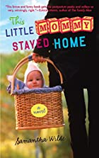 This Little Mommy Stayed Home: A Novel by…