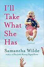 I'll Take What She Has: A Novel by Samantha…