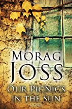 Our Picnics in the Sun: A Novel by Morag…