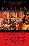 Iggulden, Conn: Emperor: The Gates of Rome: A Novel of Julius Caesar