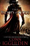 Iggulden, Conn: The Blood of Gods: A Novel of Rome