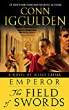 Iggulden, Conn: Emperor: The Field of Swords: A Novel of Julius Caesar (The Emperor Series)