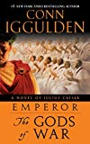 Iggulden, Conn: Emperor: The Gods of War: A Novel of Julius Caesar