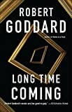 Goddard, Robert: Long Time Coming: A Novel