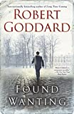 Goddard, Robert: Found Wanting: A Novel