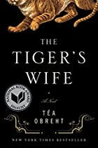 The Tiger's Wife: A Novel by Tea Obreht