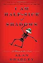 I Am Half-Sick of Shadows: A Flavia de Luce…