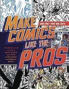 Make Comics Like the Pros: The Inside Scoop…