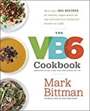 Bittman, Mark: The VB6 Cookbook: 150 Recipes to Help You Eat Vegan Before 6:00