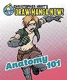 Hart, Christopher: Anatomy 101: Christopher Hart's Draw Manga Now!