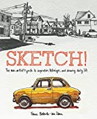 Sketch!: The Non-Artist's Guide to…