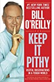 O'Reilly, Bill: Keep It Pithy: Useful Observations in a Tough World