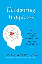 Hardwiring Happiness: The New Brain Science…