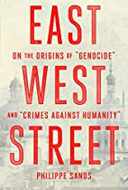 East West Street: On the Origins of Genocide…