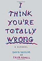 I Think You're Totally Wrong: A Quarrel…