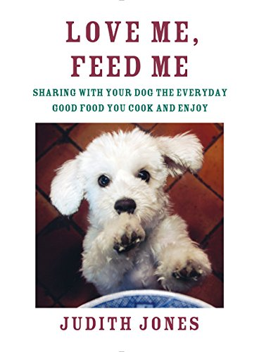 love-me-feed-me-sharing-with-your-dog-the-everyday-good-food-you-cook-and-enjoy
