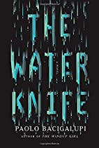 The Water Knife: A novel by Paolo Bacigalupi