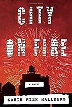 City on Fire: A novel by Garth Risk Hallberg