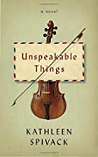 Unspeakable Things: A novel by Kathleen…