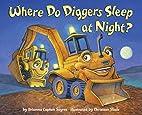 Where Do Diggers Sleep at Night? by Brianna…