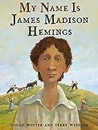 My Name Is James Madison Hemings by Jonah…