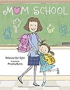 Mom School by Rebecca Van Slyke