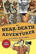 My Near-Death Adventures (99% True!) by…