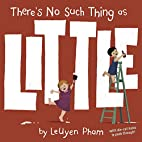 There's No Such Thing as Little by LeUyen…