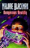 Blackman, Malorie: Dangerous Reality