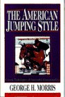 Morris, George H.: The American Show Jumping Style: Modern Techniques of Successful Horsemanship