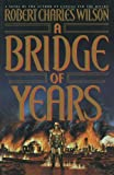 Wilson, Robert C.: A Bridge of Years