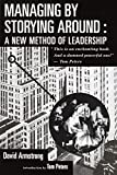 Armstrong, David: Managing by Storying Around: A New Method of Leadership