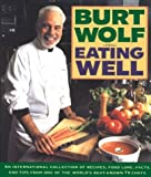 Wolf, Burt: Eating Well: An International Collection of Recipes, Food Lore, Facts, and Tips from One of the World's Best-Known TV Chefs