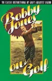 Jones, Robert Tyre: Bobby Jones on Golf