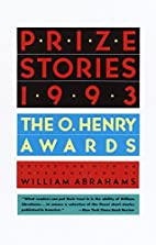 Prize stories 1993: The O. Henry Awards by…