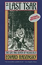 The Last Tsar: The Life and Death of…