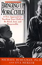 Bringing Up a Moral Child by Michael…