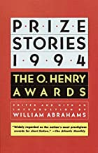 Prize Stories 1994: The O. Henry Awards by…
