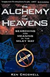 Croswell, Ken: The Alchemy of the Heavens: Searching for Meaning in the Milky Way