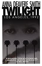 Twilight : Los Angeles, 1992 by Anna Deavere…